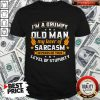 Flawless I'm A Grumpy Old Man My Lever Of Sarcasm Depends On Your Level Of Stupidity Shirt