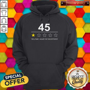 Funny 45 Very Bad Would Not Recommend Hoodie