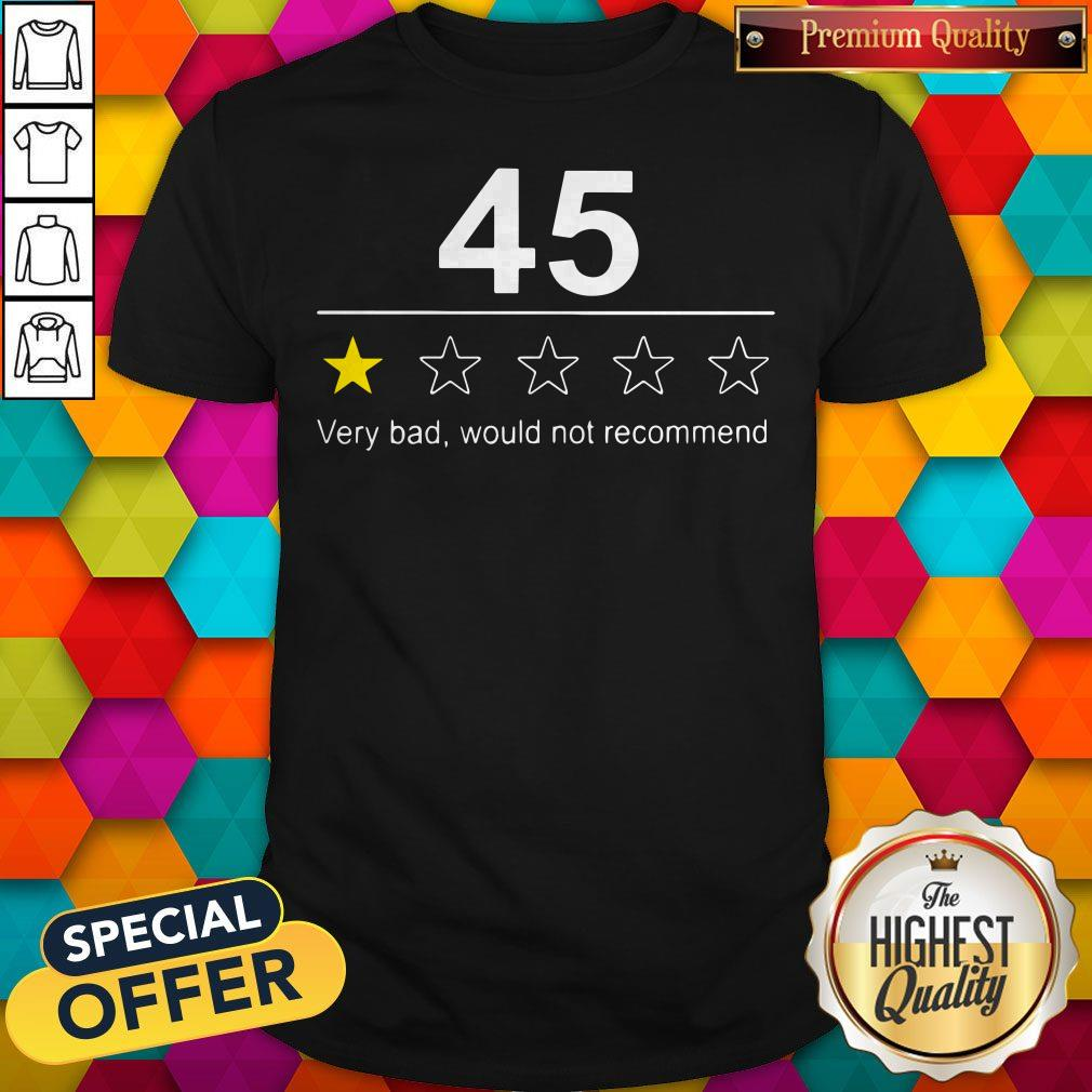 Funny 45 Very Bad Would Not Recommend Shirt
