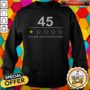 Funny 45 Very Bad Would Not Recommend Sweatshirt