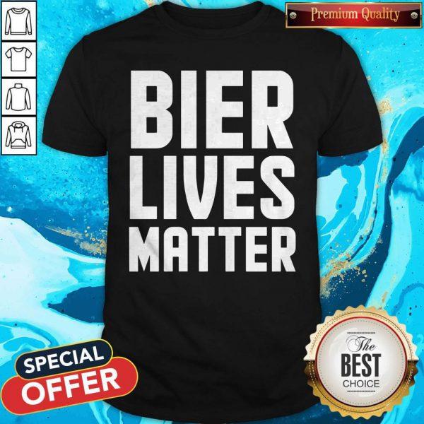 Funny Bier Lives Matter Always Important Shirt