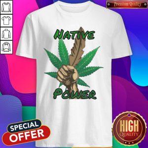 Funny Look At Me Weed Native Power Shirt