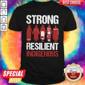 Funny Strong Resilient Indigenous Shirt
