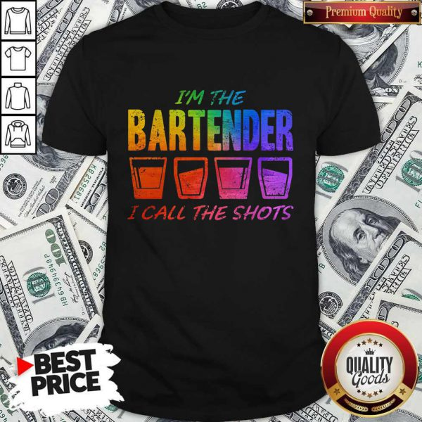 Great I'm The Bartender I Call The Shots Shirt