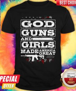 Happy God Guns And Girls Made America Great Shirt