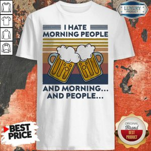 Hot Beer I Hate Morning People And Morning And People Vintage Shirt