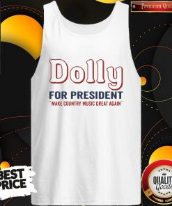 Hot Dolly Parton For President Make Country Music Great Again Tank Top