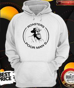 Hot Roasters Poor Man's But Very Famous Hoodie