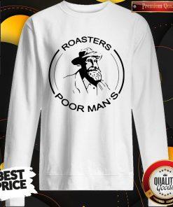 Hot Roasters Poor Man's But Very Famous Sweatshirt