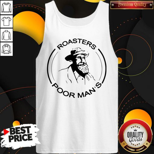 Hot Roasters Poor Man's But Very Famous Tank Top