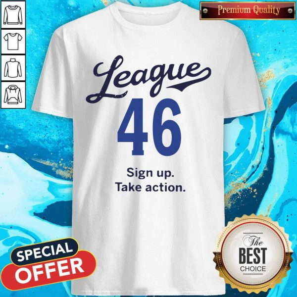 Lovely League 46 Sign Up Take Action Shirt