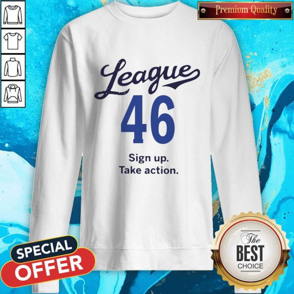 Lovely League 46 Sign Up Take Action Sweatshirt