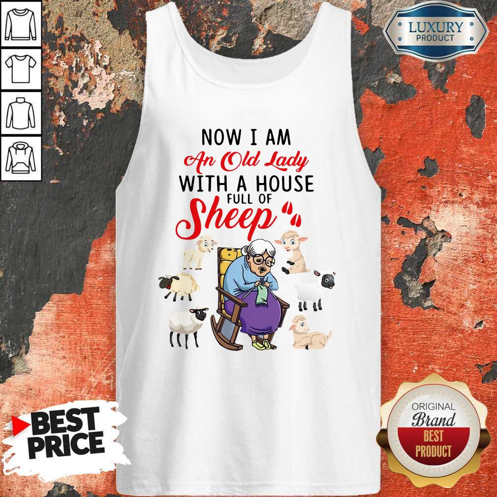 Lovely Now I Am An Old Sheep Lady With A House Full Of Sheep Tank Top