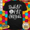 Lovely We Should Sweat Is Fat Crying Shirt