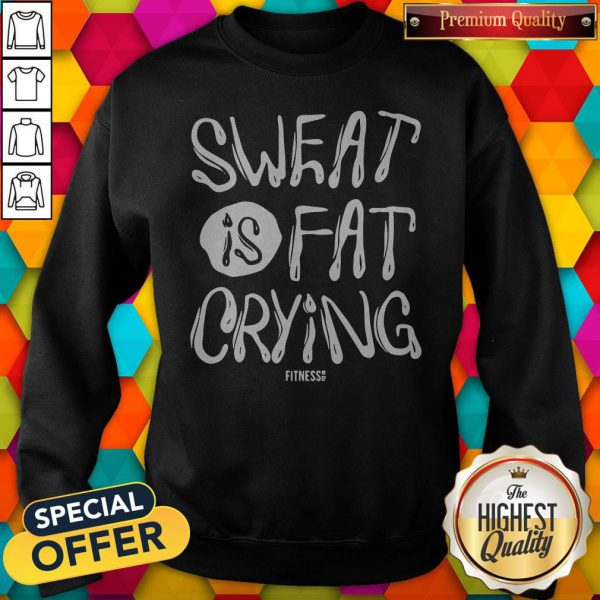 Lovely We Should Sweat Is Fat Crying Sweatshirt