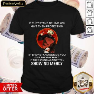 Maybe If They Stand Behind You Give Them Protection Vintage Shirt