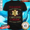 Nice Paramedic That's What I Do I Save Lives I Drink And I Know Things Shirt