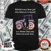 Official Behind Every Farm Girl Who Believes In Herself Is A Farmer Dad Who Believed In Her First Shirt