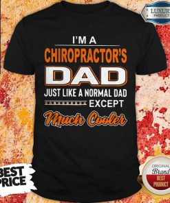 Official I'm A Chiropractor's Dad Just Like A Normal Dad Except Much Cooler Shirt