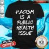 Official Racism Is A Public Health Issue Shirt