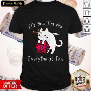 Perfect It's Fine Im Fine Everythings Fine Shirt