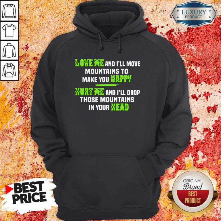 Pro Love Me And I'll Move Mountains To Make You Happy Hurt Me And I'll Drop Those Mountians In Your Head Hoodie