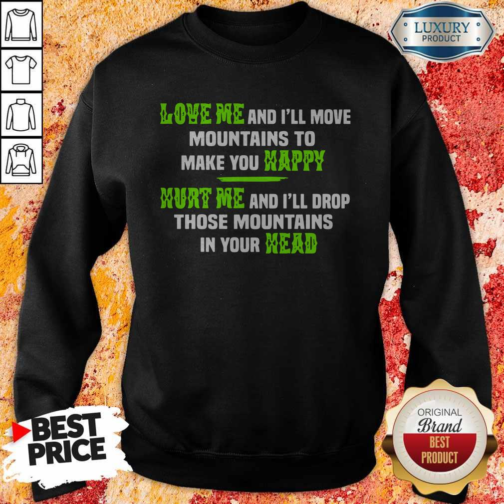 Pro Love Me And I'll Move Mountains To Make You Happy Hurt Me And I'll Drop Those Mountians In Your Head Sweatshirt