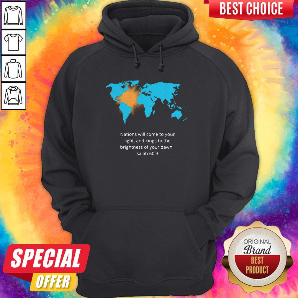 Pro Nations Will Come To Your Light And Kings To The Brightness Of Your Dawn Isaiah 60 3 Hoodie