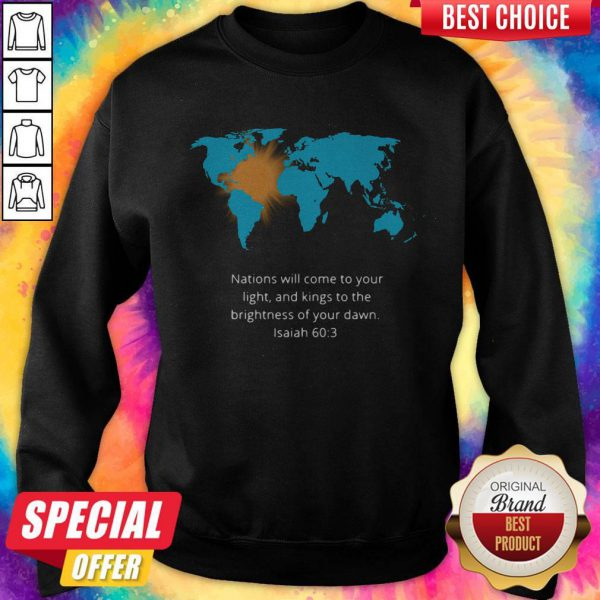 Pro Nations Will Come To Your Light And Kings To The Brightness Of Your Dawn Isaiah 60 3 Sweatshirt