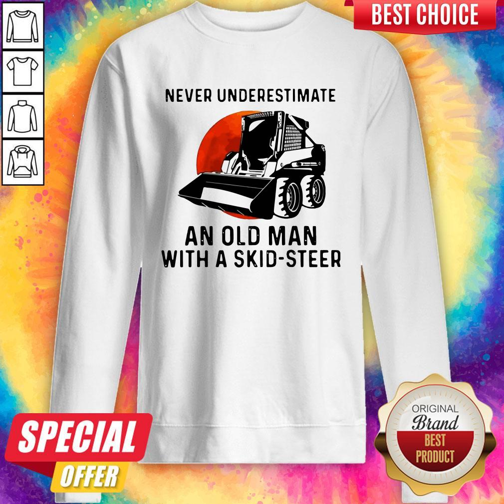 Pro Never Underestimate An Old Man With A Skid Steer Sweatshirt
