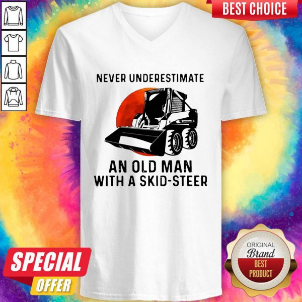 Pro Never Underestimate An Old Man With A Skid Steer V-neck