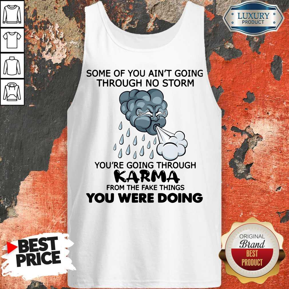 Pro Some Of You Ain't Going Through No Storm You're Going Through Karma From The Fake Things You Were Doing Tank Top