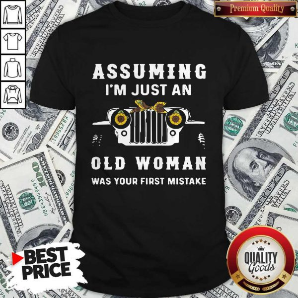 Pro Trucker Assuming I'm Just An Old Woman Was Your First Mistake Shirt