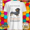 Top Funny Dachshund Small Cute Lively Confident Intelligent Shirt