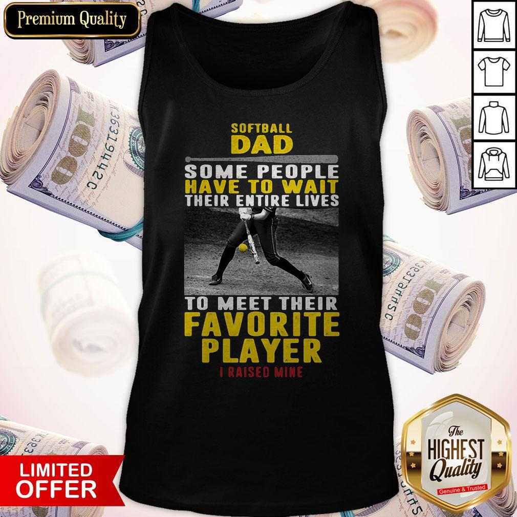 Top Softball Dad Some People Have To Wait Their Entire Lives To Meet Their Favorite Player Tank Top