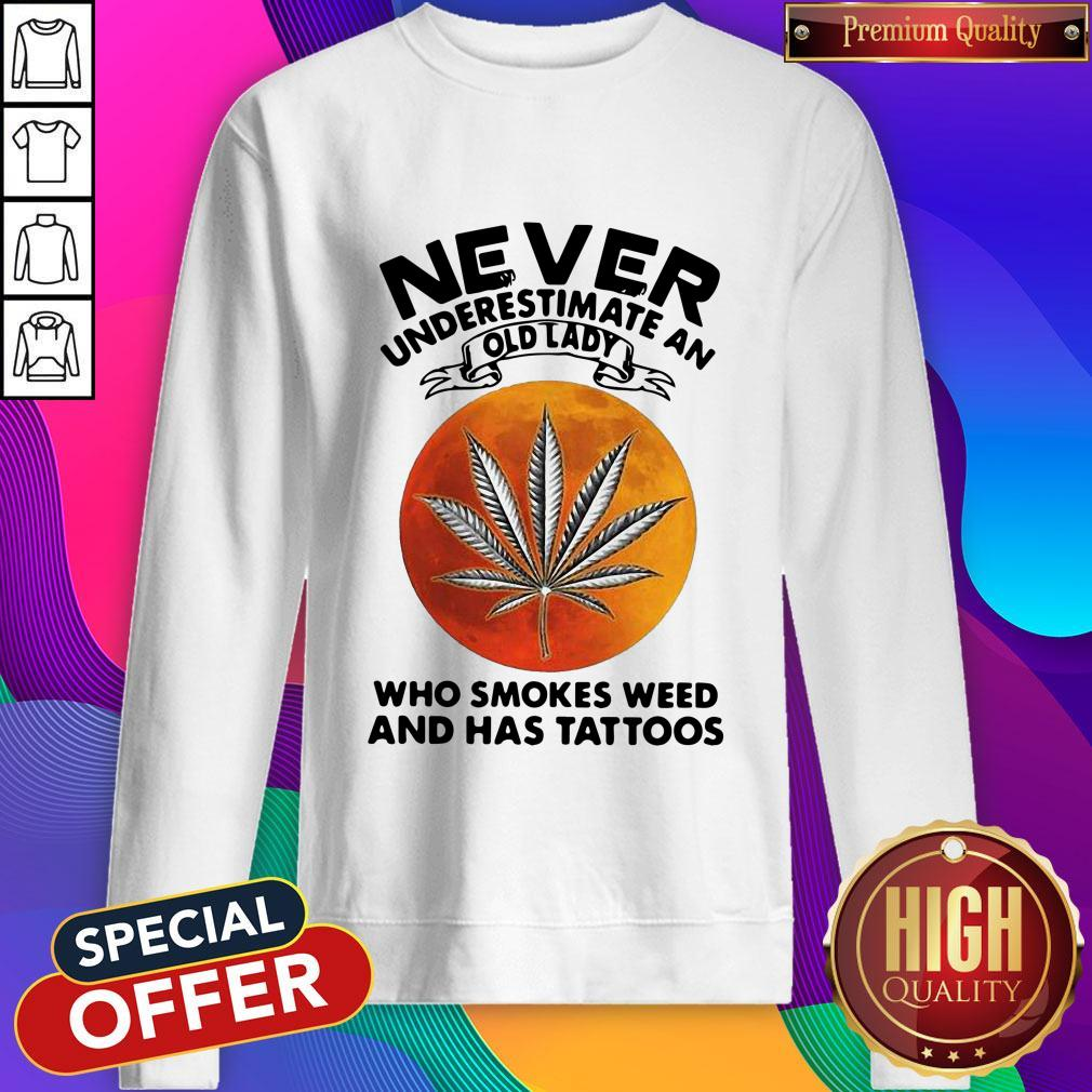 Vip Never Underestimate An I Old Lady Who Smokes Weed And Has Tattoos Vintage Sweatshirt
