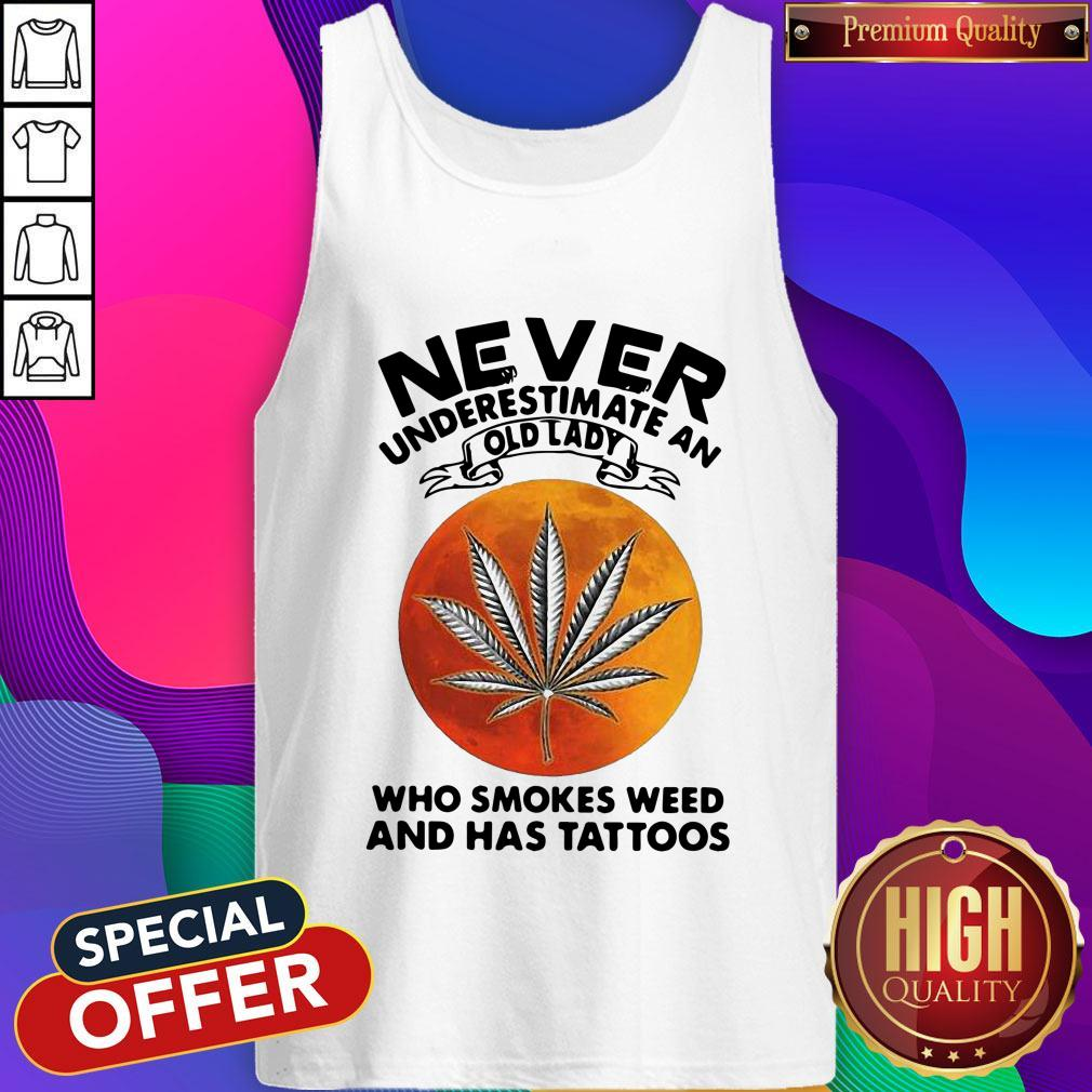 Vip Never Underestimate An I Old Lady Who Smokes Weed And Has Tattoos Vintage Tank Top