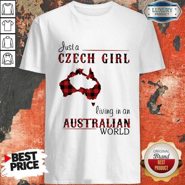 Beautiful Just A Czech Girl Living In An Australian World Shirt