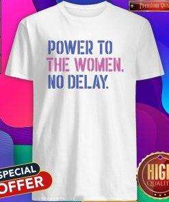 Beautiful Power To The Women No Delay Shirt
