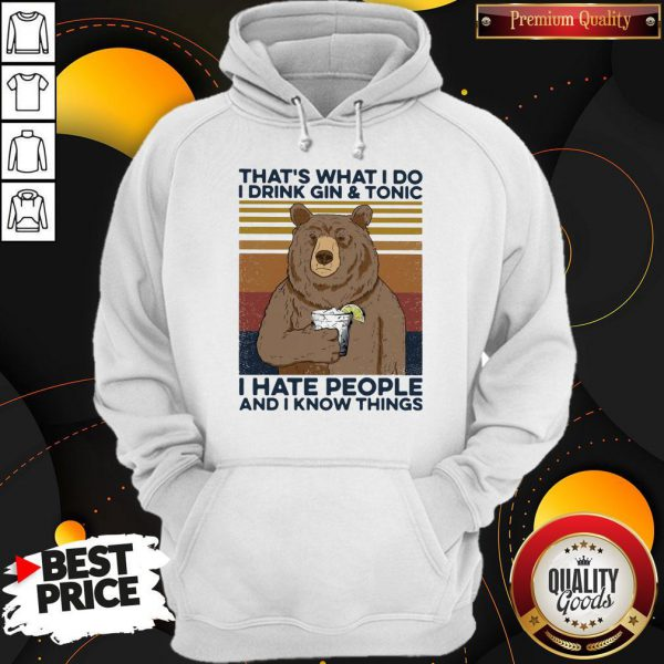 Cool Bear That's What I Do I Drink Gin And Tonic I Hate People And I Know Things Vintage Retro Hoodie