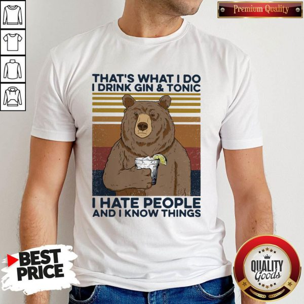 Cool Bear That's What I Do I Drink Gin And Tonic I Hate People And I Know Things Vintage Retro Shirt