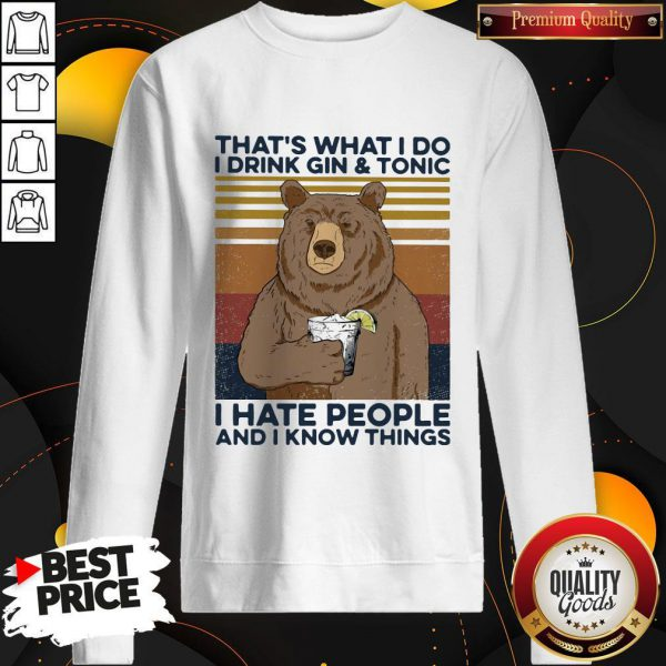 Cool Bear That's What I Do I Drink Gin And Tonic I Hate People And I Know Things Vintage Retro Sweatshirt