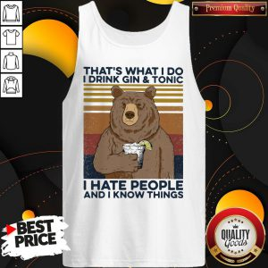 Cool Bear That's What I Do I Drink Gin And Tonic I Hate People And I Know Things Vintage Retro Tank Top