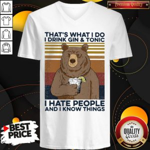 Cool Bear That's What I Do I Drink Gin And Tonic I Hate People And I Know Things Vintage Retro V-neck