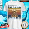 Cool Bear That's What I Do I Go Fishing I Drink Beer And I Know Things Vintage Shirt