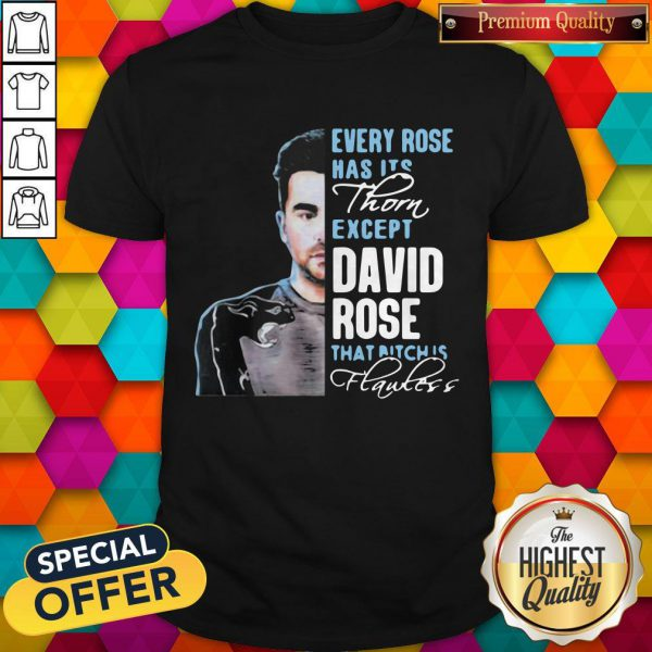 Cool Every Rose Has Its Thorn Except David Rose That Bitch Is Flawless Shirt