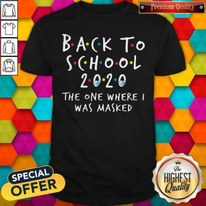 Good Back To School 2020 The One Where I Was Masked Shirt