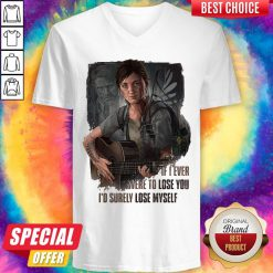 Good If I Ever Were To Lose You Id Surely Lose Myself Lady Guitar V-neck