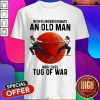 Good Never Underestimate An Old Man Who Loves Tug Of War Sunset Shirt
