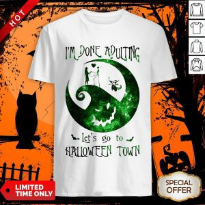 Happy Im Done Adulting Lets Go To Halloween Town Shirt